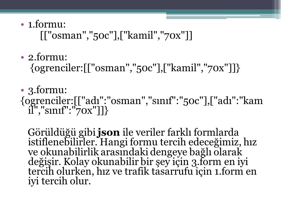 1.formu: [[ osman , 50c ],[ kamil , 70x ]] 2.formu: {ogrenciler:[[ osman , 50c ],[ kamil , 70x ]]}